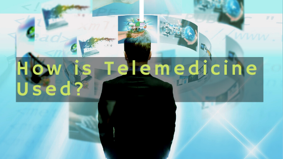 How is Telemedicine Used?