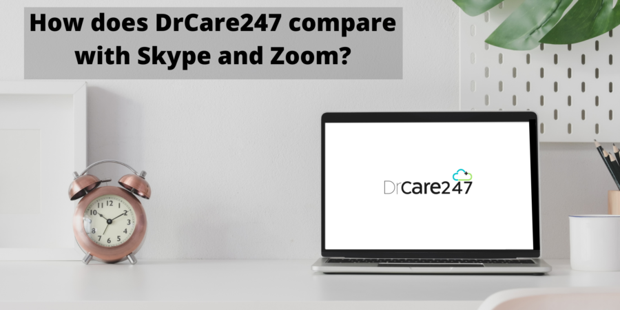 How does DrCare247 compare with Skype and Zoom?